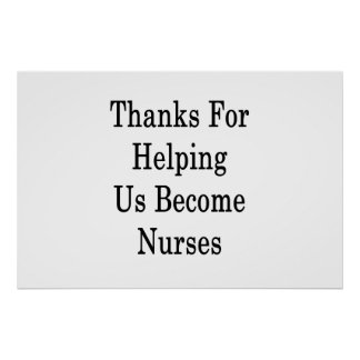 Thanks For Helping Us Become Nurses Poster