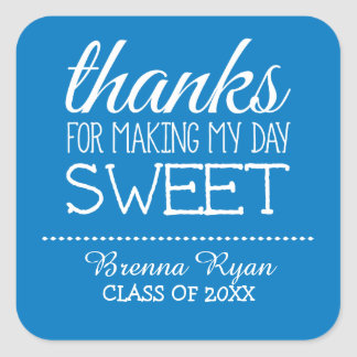 Thanks for Making My Day Sweet - Class of 2015 Square Sticker