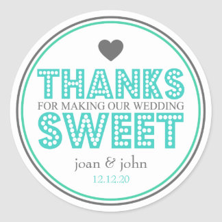 Thanks For Making Our Wedding Sweet (Teal / Gray) Classic Round Sticker