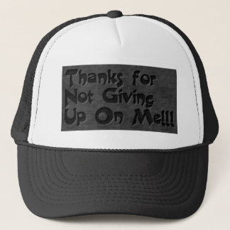 THANKS FOR NOT GIVING UP ON ME LOYALTY RELATIONSHI TRUCKER HAT