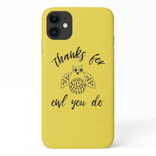 Thanks For Owl You Do iPhone 11 Case