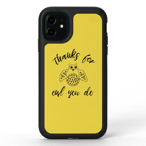 Thanks For Owl You Do Speck iPhone 11 Case