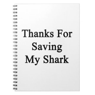 Thanks For Saving My Shark Spiral Note Books