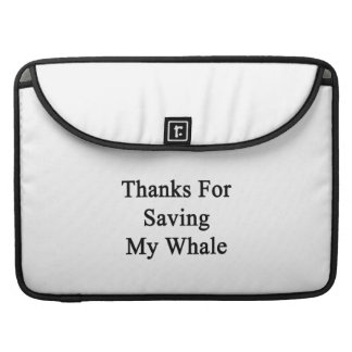 Thanks For Saving My Whale MacBook Pro Sleeves