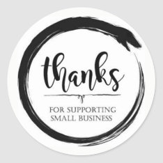 Thanks For Supporting Small Business Classic Round Sticker at Zazzle