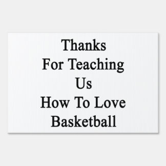Thanks For Teaching Us How To Love Basketball Yard Sign
