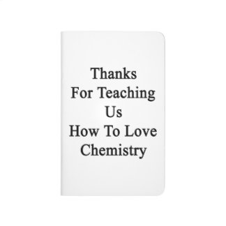 Thanks For Teaching Us How To Love Chemistry Journal