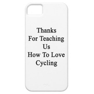 Thanks For Teaching Us How To Love Cycling iPhone 5 Cover