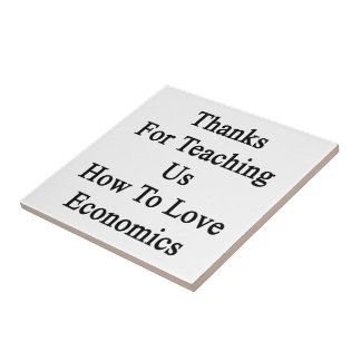Thanks For Teaching Us How To Love Economics Small Square Tile