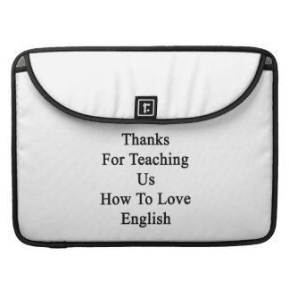 Thanks For Teaching Us How To Love English MacBook Pro Sleeves