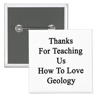 Thanks For Teaching Us How To Love Geology 2 Inch Square Button