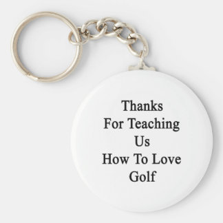 Thanks For Teaching Us How To Love Golf Basic Round Button Keychain
