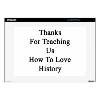 Thanks For Teaching Us How To Love History Skin For Laptop