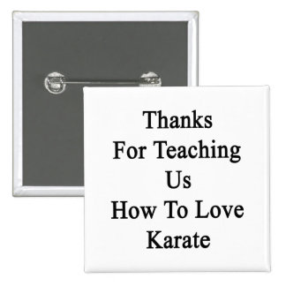 Thanks For Teaching Us How To Love Karate 2 Inch Square Button