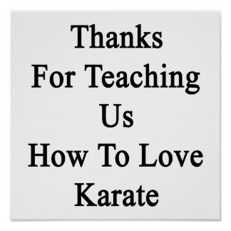 Thanks For Teaching Us How To Love Karate Poster