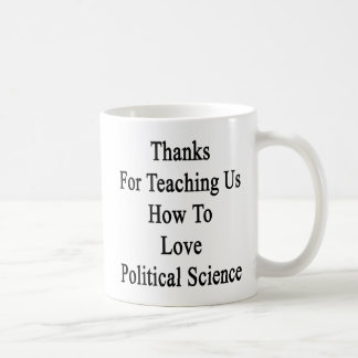 Thanks For Teaching Us How To Love Political Scien Coffee Mug