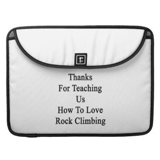 Thanks For Teaching Us How To Love Rock Climbing MacBook Pro Sleeves