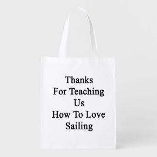 Thanks For Teaching Us How To Love Sailing Grocery Bag