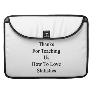 Thanks For Teaching Us How To Love Statistics MacBook Pro Sleeve