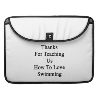 Thanks For Teaching Us How To Love Swimming Sleeve For MacBook Pro