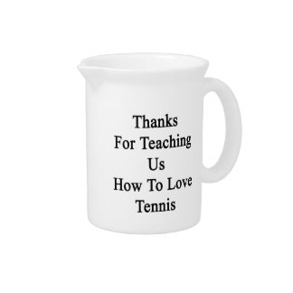 Thanks For Teaching Us How To Love Tennis Drink Pitcher