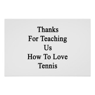 Thanks For Teaching Us How To Love Tennis Poster