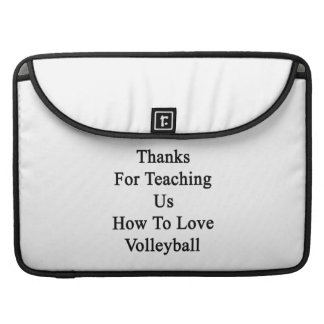Thanks For Teaching Us How To Love Volleyball Sleeves For MacBooks