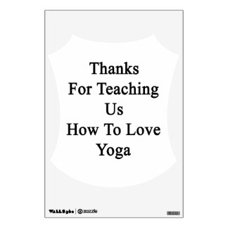 Thanks For Teaching Us How To Love Yoga Wall Decal