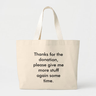 Thanks for the donation, please give me more stuff large tote bag