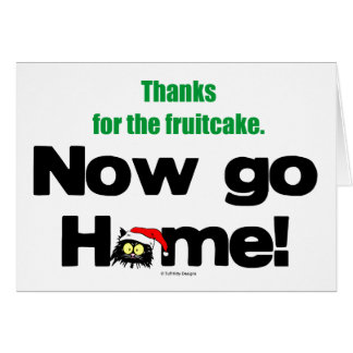 """""""Thanks for the Fruitcake...Now GO HOME!"""" Greeting Card"""