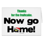 """""""Thanks for the Fruitcake...Now GO HOME!"""" Cards"""