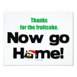 """Thanks for the Fruitcake...Now GO HOME!"" 4.25x5.5 Paper Invitation Card"
