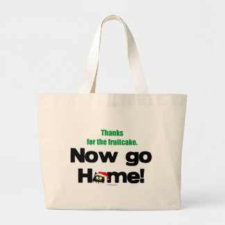 """""""Thanks for the Fruitcake...Now GO HOME!"""" Large Tote Bag"""