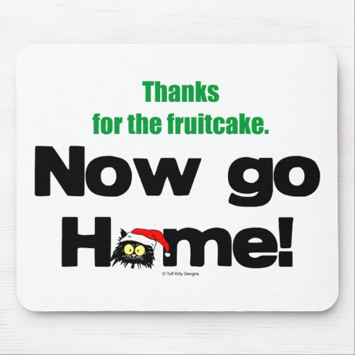 """""""Thanks for the Fruitcake...Now GO HOME!"""" Mouse Pad"""
