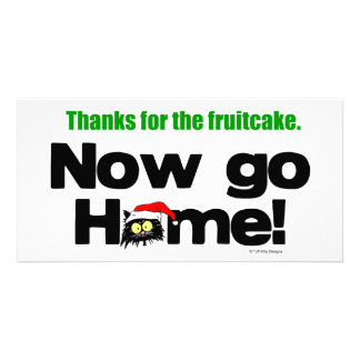 """""""Thanks for the Fruitcake...Now GO HOME!"""" Customized Photo Card"""