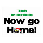 """Thanks for the Fruitcake...Now GO HOME!"" Postcard"