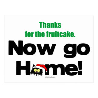 """""""Thanks for the Fruitcake...Now GO HOME!"""" Postcard"""