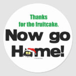 """Thanks for the Fruitcake...Now GO HOME!"" Classic Round Sticker"