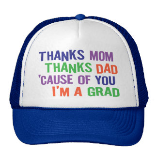 Thanks Mom and Dad!  I'm A GRAD! Trucker Hat