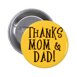 THANKS MOM and DAD! Tshirt or Gift Product Button