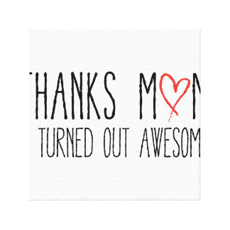 Thanks mom, I turned out awesome Canvas Print