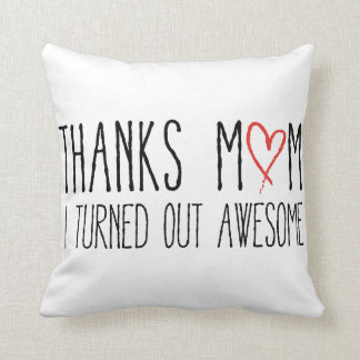 Thanks mom, I turned out awesome Throw Pillow