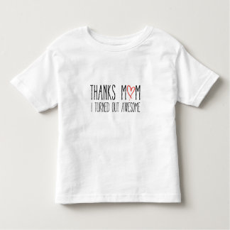 Thanks mom, I turned out awesome Toddler T-shirt
