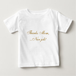 Thanks Mom,...Nice job! Baby T-Shirt