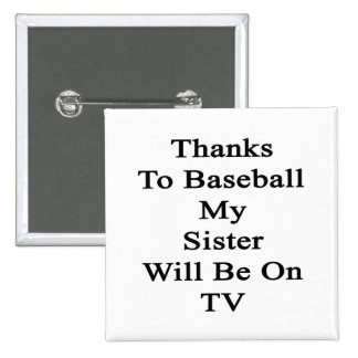 Thanks To Baseball My Sister Will Be On TV Pin
