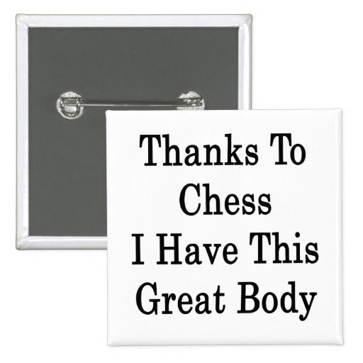 Thanks To Chess I Have This Great Body Pinback Buttons