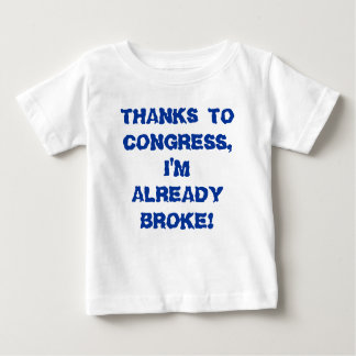 THANKS TO CONGRESS, I'M ALREADY BROKE! BABY T-Shirt