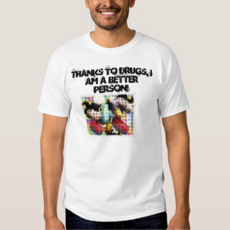 Thanks to Drugs im a Better person T-Shirt