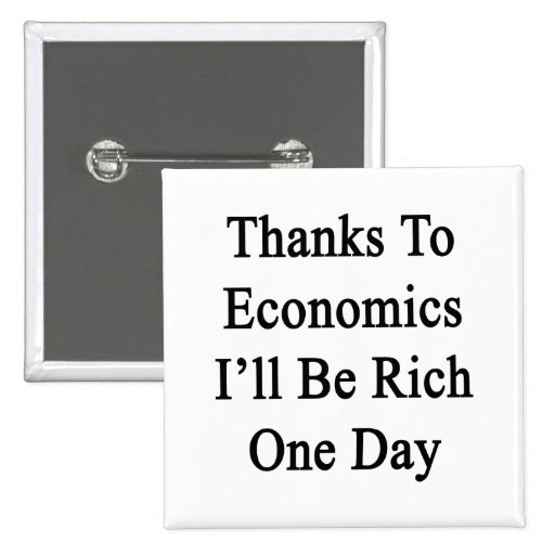 Thanks To Economics I'll Be Rich One Day Pin