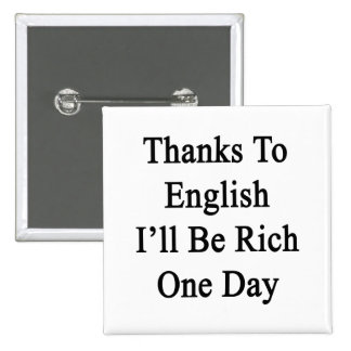 Thanks To English I'll Be Rich One Day Buttons